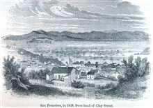 View of San Francisco in 1849 from the head of Clay Street.  The ships in theharbor have all been deserted as their crews headed for the gold fields.In: The Annals of San Francisco.  Frank Soule, John Gihon, and James Nesbit. 1855.  Page 224.  D. App